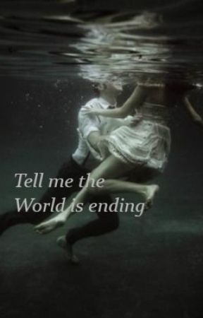 Tell me the World is ending. by universebyT