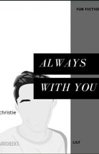 Always With You by L1LYcute