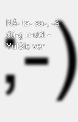 Nắ- ta- sa-, -ả đú-g n-ười - YulSic ver