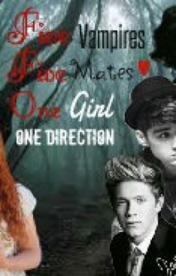 Five Vampires, Five Mates, One Girl, One Direction (One Direction Fanfiction)