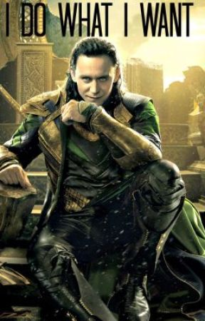 I Do What I Want (A Loki/OC Fanfic) by Notwhoyouhinkiam