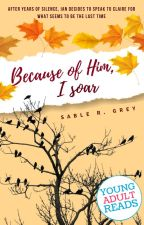 Because of him, I Soar | ✔ by authoressthings