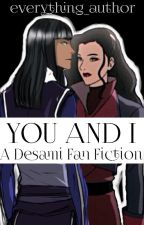 You and I [Desami Fanfiction] by everything_author