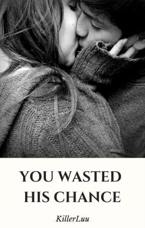 You wasted his chance   /zakończone/ by KillerLuu