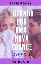 LUTANDO POR UMA NOVA CHANCE by ARBlair