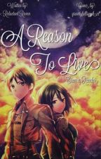 A Reason to Live||Eren x Reader by Reluctant_Raven