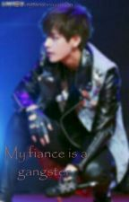 my fiance is a gangster by bangtansonnuendan