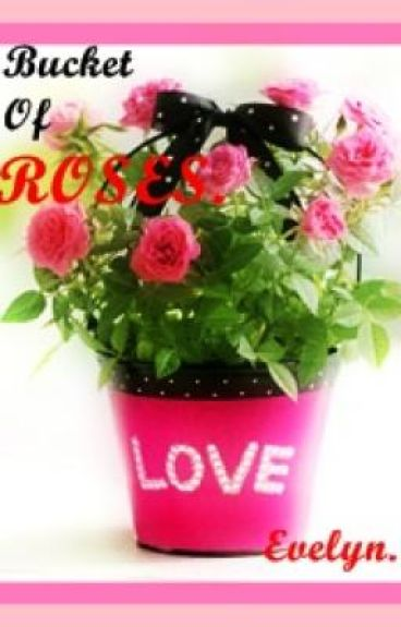 Bucket Of Roses.