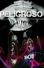 PELIGROSO AMOR by KikaG9