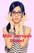Miss. Jauregui's Student (Camren) by bemywifeCamila