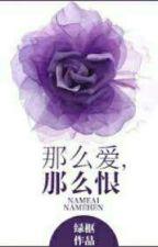 Yêu như vậy, hận như vậy-Lục Xu by HaLanChi99