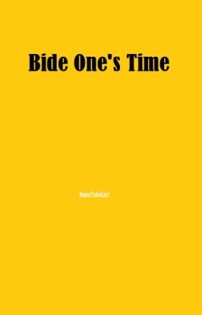 Bide One's Time by DomoTsokoLayt