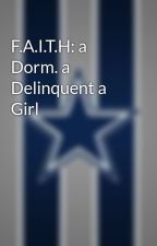 F.A.I.T.H: a Dorm. a Delinquent a Girl by SwaggyP1206