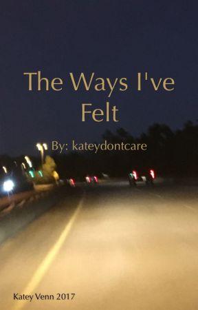 The Ways I've Felt by kateydontcare