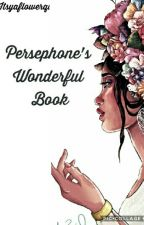 Persephone's Wonderful Book by itsyaflowerqueen