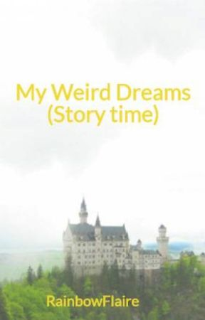 My Weird Dreams (Story time) by RainbowFlaire