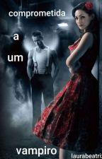 comprometida a um vampiro by laurabeatriz046
