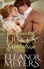 Regency Romance: An Unexpected Duke's Invitation (COMPLETED) by Eleanormeyers