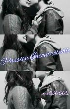 Passion Incontrôlable  by mel130602