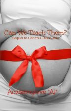 Can We Teach Them? (Sequel to Can You Teach Me?) by Academylove