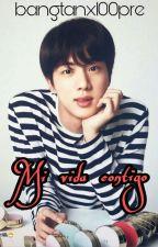 Mi vida contigo (Jin&Tu) 《TERMINADA》 by jeonmi97