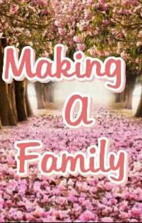 Making A Family  by CallmeDera