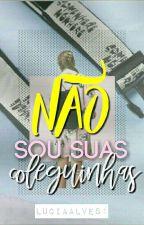 Não Sou Suas Coleguinhas by Luciaalves1