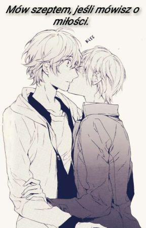 Mów szeptem, jeśli mówisz o miłości. (Yaoi +18) by Lujczix