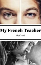 My French Teacher My Crush (l.s)  by clem_roy