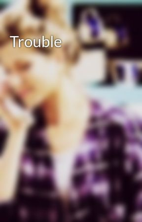 Trouble by aniston_m
