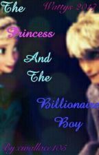 The Princess And The Billionaire Boy (wattys2017)  by cwallace105