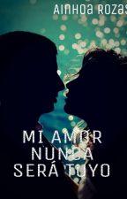 MI AMOR NUNCA SERÁ TUYO by ainhoa_rozas_