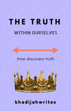 The Truth Within Ourselves by queenkhadijah999