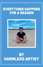 Everything Happens For A Reason | E.D. by HarmlessArtist