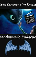 Cómo Entrenar a Tú Dragón Reaccionando Imágenes  by book_with_life