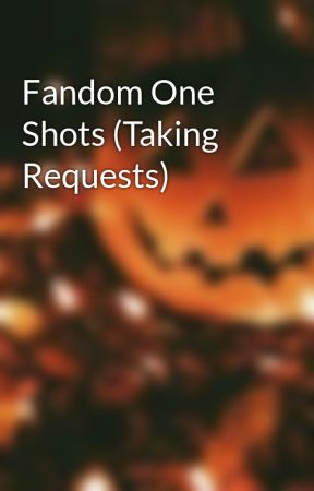 Fandom One Shots  by brokenwingspn051416