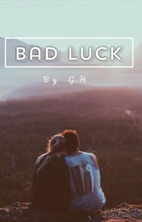 BAD LUCK by Ginagorgina15