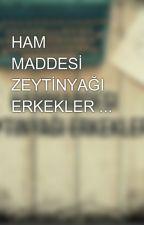 HAM MADDESİ ZEYTİNYAĞI ERKEKLER ... by esinti1504