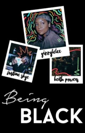 being black | justine • keith REWRITING SOME CHAPTERS by gizzylelee