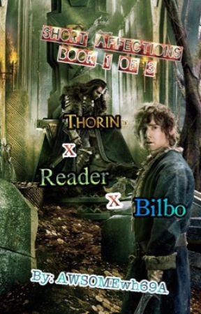 Short Affections (Thorin x Reader x Bilbo) Book 1 of 3 by AWSOMEwh69A