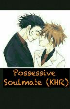 Possessive Soulmate (KHR) by LuvPatissiere