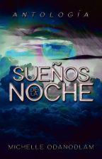 Antología: Sueños de la Noche by QueenMichelleOda