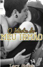 O Idiota do Meu Irmão by _Lary_Styles_