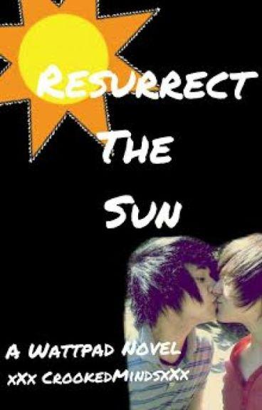Resurrect The Sun -boyxboy- - xXxCrookedMindsxXx - Wattpad