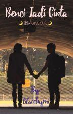 Benci Jadi Cinta • IDR by lilacchyrni