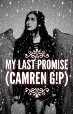 My Last Promise (Camren G!P) #LunaAwards  by enesaenz