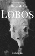 La Reina De Los Lobos  by EsmeraldaChevalier