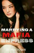 Marrying A Mafia Empress by JHOMACDUGAN