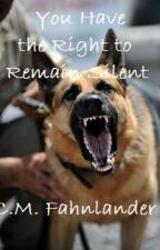 You Have the Right to Remain Silent by cmfahnlander