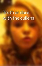Truth or dare with the cullens by meghanfox88